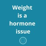Chronic Weight Gain and Obesity are Hormone Issues